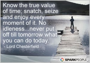 Motivational Quote - Know the true value of time; snatch, seize and ...