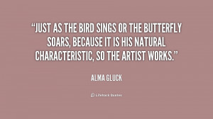 Just as the bird sings or the butterfly soars, because it is his ...