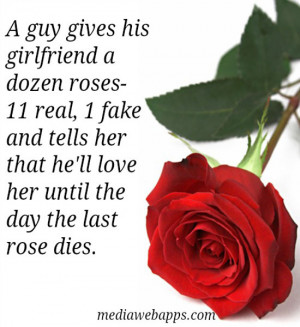 dozen roses. 11 real, 1 fake, and tells her that he'll love her ...