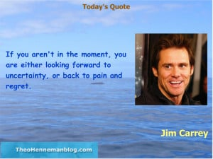 Jim Carrey: Be in the moment