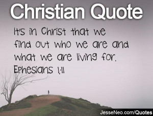 ... that we find out who we are and what we are living for. Ephesians 1:11