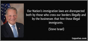 ... by the businesses that hire those illegal immigrants. - Steve Israel