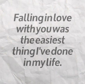 ... with you was the easiest thing I've done in my life. #Love #Quotes