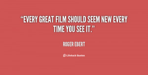 """Every great film should seem new every time you see it."""""""