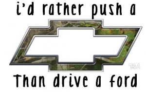 Chevy Sayings Good I'd rather push a chevy than