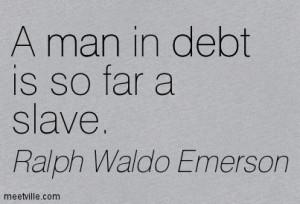 Man In Debt Is So Far A Slave.