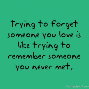 ... Love Is Like Trying to remember Someone You Never Met ~ Failure Quote
