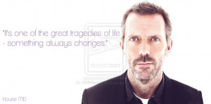 House MD quote, tragedies of life by 333Miami333