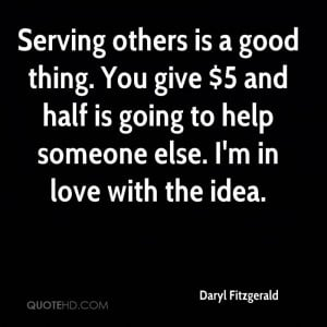 Serving others is a good thing. You give $5 and half is going to help ...