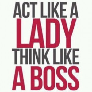 act like a lady empowerment Savvy Quote think like a man quote