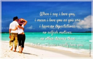 when i say i love you i mean i love you as you are i have no ...