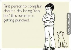 First person to complain about a day being too hot this summer
