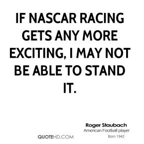roger-staubach-roger-staubach-if-nascar-racing-gets-any-more-exciting ...
