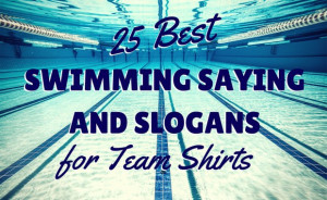 25 Best Swimming Sayings and Slogans for Team Shirts