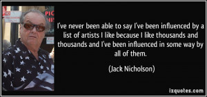 ... and I've been influenced in some way by all of them. - Jack Nicholson
