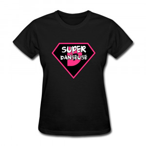 ... Shirt Super Danseuse Cute Quote TShirts Woman(China (Mainland