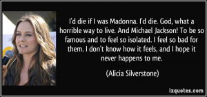 die. God, what a horrible way to live. And Michael Jackson ...