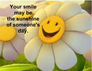 Your smile may be the sunshine of someone's day Try it