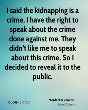 the kidnapping is a crime. I have the right to speak about the crime ...