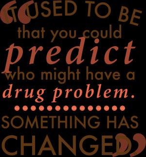 ... could predict who might have a drug problem. Something has changed