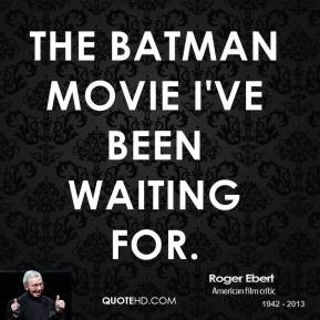 roger-ebert-quote-the-batman-movie-ive-been-waiting-for.jpg