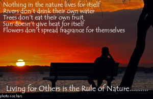 ... themselves Living for Others is the Rule of Nature. - Author Unknown