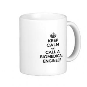 Keep Calm and Call a Biomedical Engineer Mugs