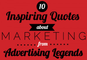 10 inspiring quotes about marketing from advertising legends 7 ...