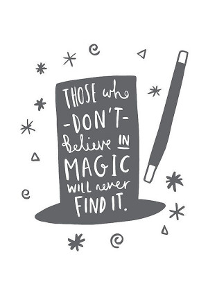 ... places. Those who don't believe in magic will never find it