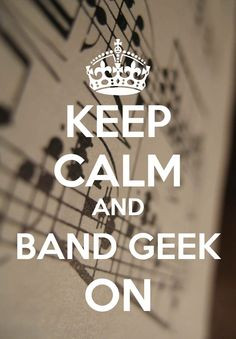 Keep Calm and Band Geek On