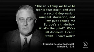 ... we have to fear is fear itself, an also…