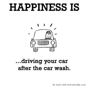 Happiness Is Driving Your Car After The Car Wash