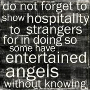 ... strangers: for thereby some have entertained angels unawares. (KJV