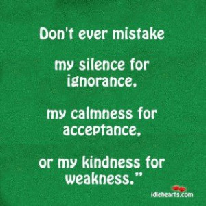 don't mistake my kindness for weakness quote
