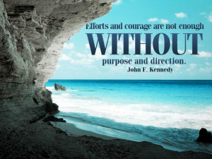 ... are not enough without purpose and direction.
