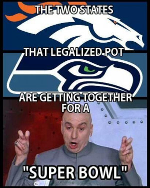 Continue to see more of our favorite Super Bowl pot memes -- so far.
