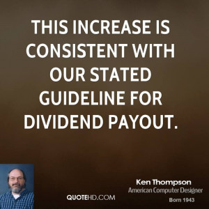 This increase is consistent with our stated guideline for dividend ...