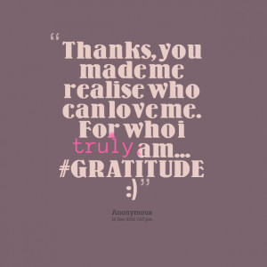 Quotes Picture: thanks, you made me realise who can love me for who i ...