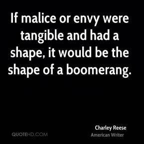 Charley Reese - If malice or envy were tangible and had a shape, it ...