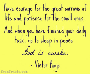 Victor Hugo Quote Have courage for the great sorrows of life