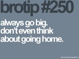 250, big, bro, bro tip, brotip, dope, dude, fresh, go big, go home ...