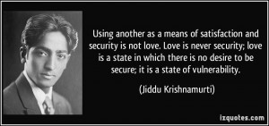 of satisfaction and security is not love. Love is never security; love ...
