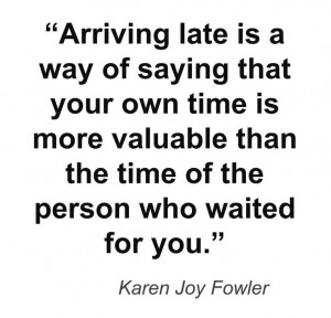 Arriving late is a way of saying that your own time is more valuable