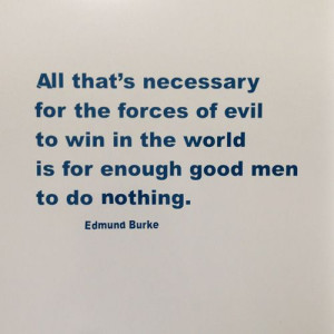 ... win in this world is for enough good men to do nothing. --Edmund Burke