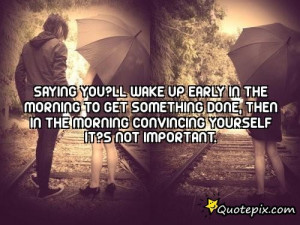 Waking Up Early In The Morning Quotes Saying you?ll wake up early in