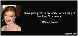 have good genes in my family, so we'll see just how long I'll be ...