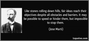 Like stones rolling down hills, fair ideas reach their objectives ...