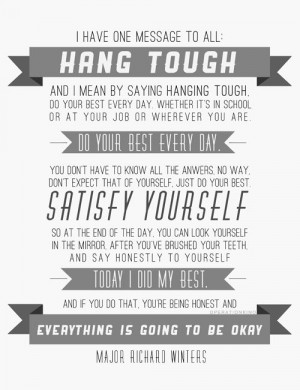 Hang Tough- I want this for my classroom. Maj. Winters was a great man ...