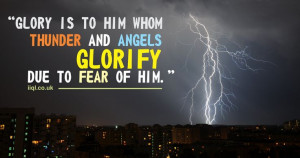 ... Glory is to Him Whom thunder and angels glorify due to fear of Him