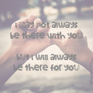 ... Go Back > Gallery For > I Will Always Be There For You Friend Quotes